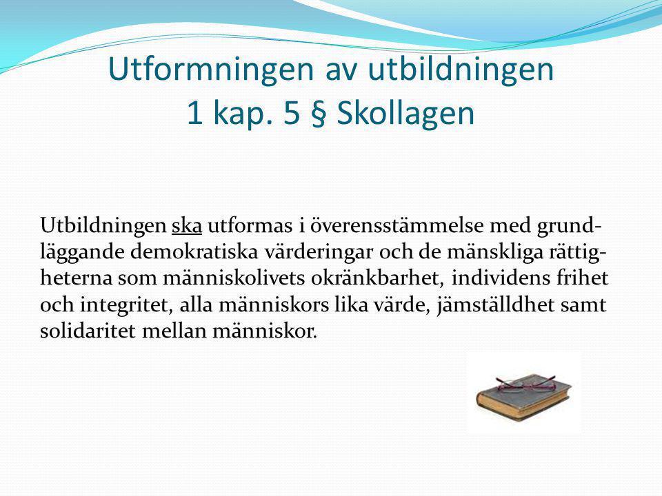 Utformningen av utbildningen 1 kap. 5 § Skollagen Utbildningen ska utformas i överensstämmelse med grund- läggande demokratiska värderingar och de män