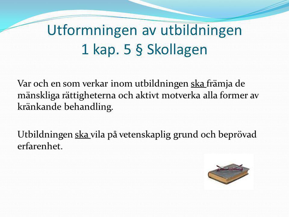 Utformningen av utbildningen 1 kap. 5 § Skollagen Var och en som verkar inom utbildningen ska främja de mänskliga rättigheterna och aktivt motverka al