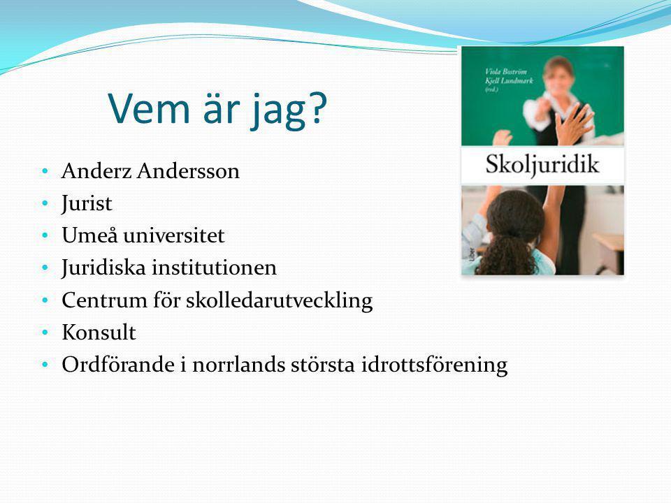 Vem är jag? Anderz Andersson Jurist Umeå universitet Juridiska institutionen Centrum för skolledarutveckling Konsult Ordförande i norrlands största id