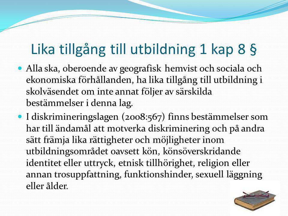 Lika tillgång till utbildning 1 kap 8 § Alla ska, oberoende av geografisk hemvist och sociala och ekonomiska förhållanden, ha lika tillgång till utbil
