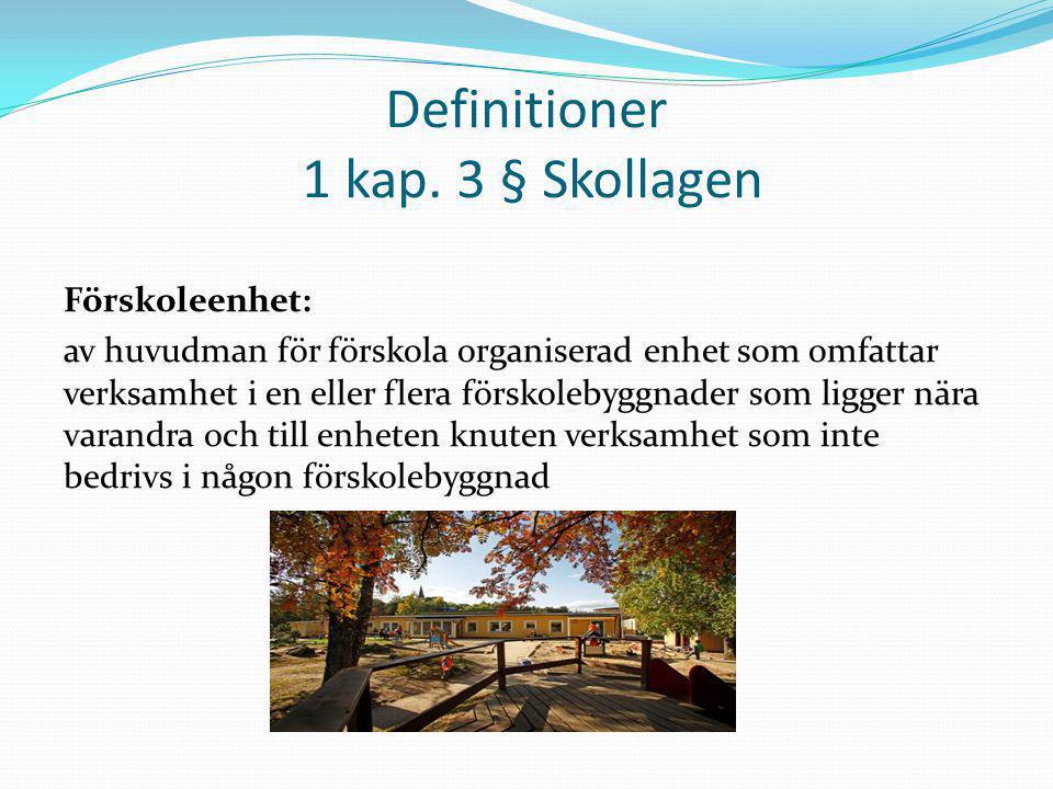 Definitioner 1 kap. 3 § Skollagen Förskoleenhet: av huvudman för förskola organiserad enhet som omfattar verksamhet i en eller flera förskolebyggnader