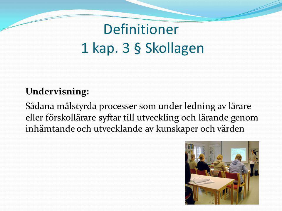 Definitioner 1 kap. 3 § Skollagen Undervisning: Sådana målstyrda processer som under ledning av lärare eller förskollärare syftar till utveckling och