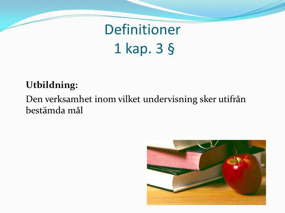 Definitioner 1 kap. 3 § Utbildning: Den verksamhet inom vilket undervisning sker utifrån bestämda mål