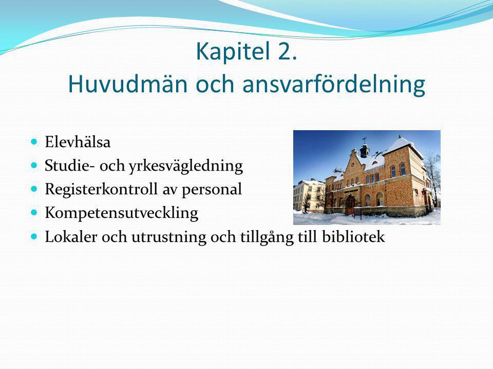 Kapitel 2. Huvudmän och ansvarfördelning Elevhälsa Studie- och yrkesvägledning Registerkontroll av personal Kompetensutveckling Lokaler och utrustning