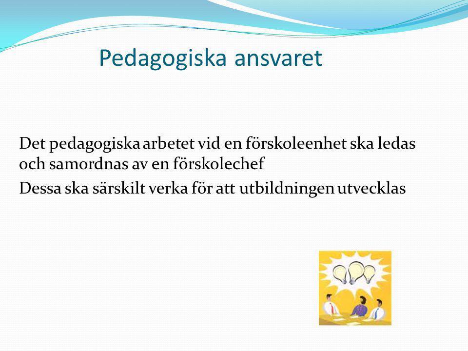 Pedagogiska ansvaret Det pedagogiska arbetet vid en förskoleenhet ska ledas och samordnas av en förskolechef Dessa ska särskilt verka för att utbildni