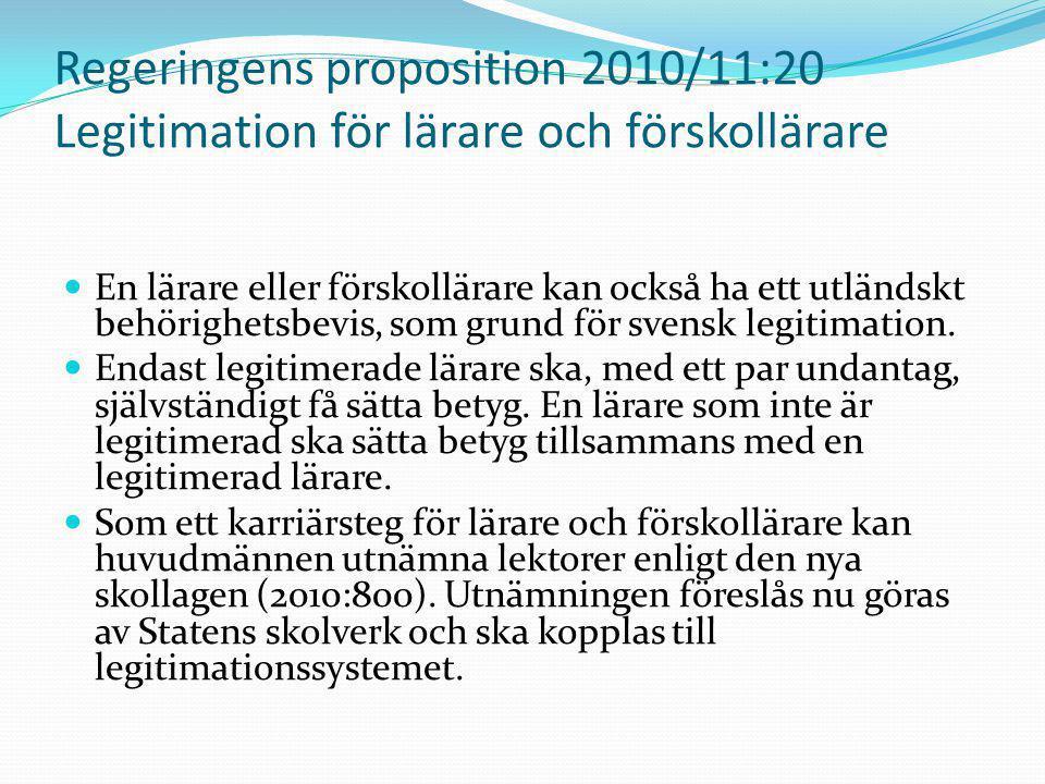 Regeringens proposition 2010/11:20 Legitimation för lärare och förskollärare En lärare eller förskollärare kan också ha ett utländskt behörighetsbevis