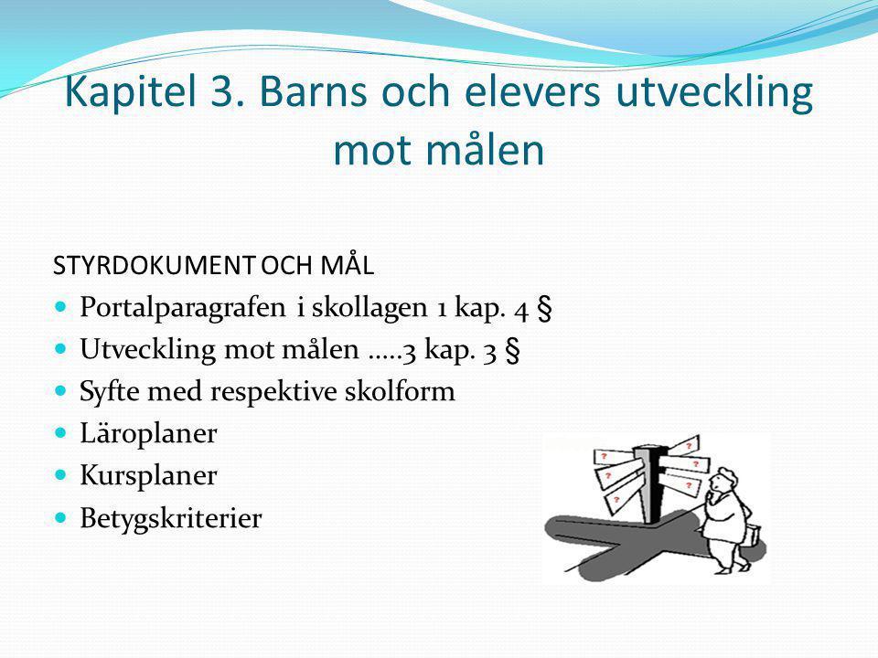 Kapitel 3. Barns och elevers utveckling mot målen STYRDOKUMENT OCH MÅL Portalparagrafen i skollagen 1 kap. 4 § Utveckling mot målen …..3 kap. 3 § Syft
