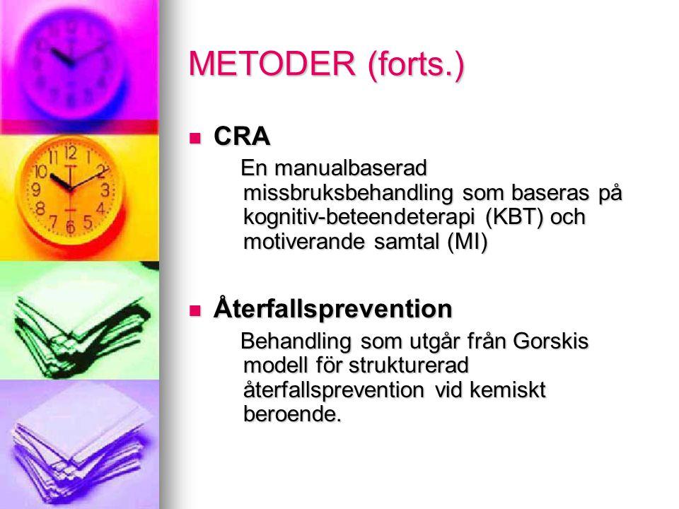 METODER (forts.) CRA En manualbaserad missbruksbehandling som baseras på kognitiv-beteendeterapi (KBT) och motiverande samtal (MI) Återfallsprevention Behandling som utgår från Gorskis modell för strukturerad återfallsprevention vid kemiskt beroende.