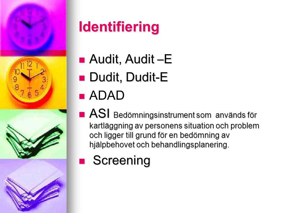 Identifiering Audit, A AA Audit –E Dudit, Dudit-E ADAD ASI Bedömningsinstrument som används för kartläggning av personens situation och problem och ligger till grund för en bedömning av hjälpbehovet och behandlingsplanering.