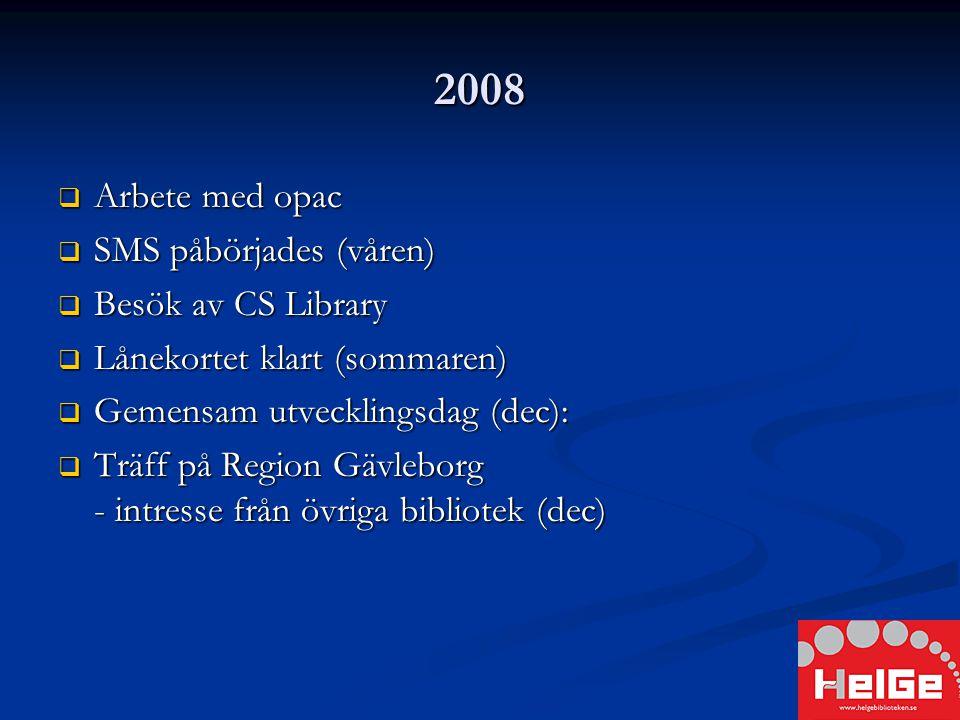 2008  Arbete med opac  SMS påbörjades (våren)  Besök av CS Library  Lånekortet klart (sommaren)  Gemensam utvecklingsdag (dec):  Träff på Region Gävleborg - intresse från övriga bibliotek (dec)