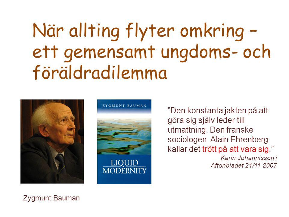 """När allting flyter omkring – ett gemensamt ungdoms- och föräldradilemma Zygmunt Bauman """"Den konstanta jakten på att göra sig själv leder till utmattni"""