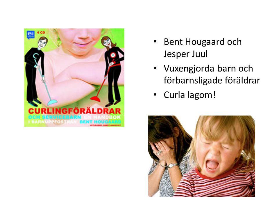 Bent Hougaard och Jesper Juul Vuxengjorda barn och förbarnsligade föräldrar Curla lagom!