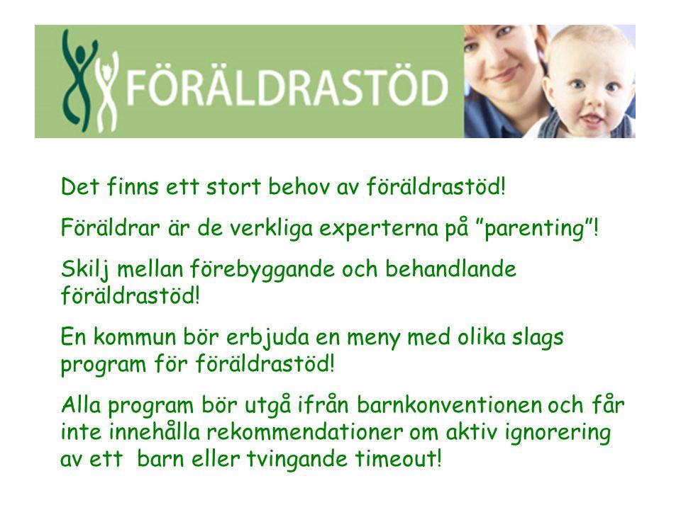 """Det finns ett stort behov av föräldrastöd! Föräldrar är de verkliga experterna på """"parenting""""! Skilj mellan förebyggande och behandlande föräldrastöd!"""