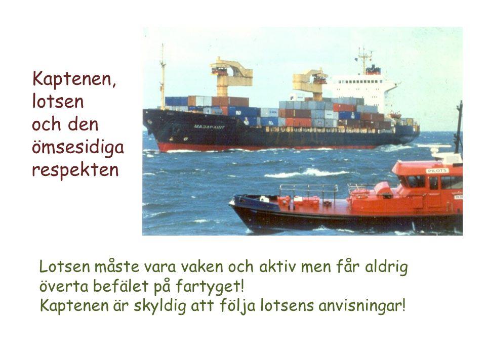 Kaptenen, lotsen och den ömsesidiga respekten Lotsen måste vara vaken och aktiv men får aldrig överta befälet på fartyget! Kaptenen är skyldig att föl