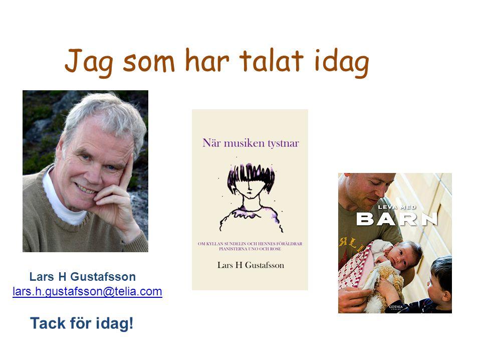 Jag som har talat idag Lars H Gustafsson lars.h.gustafsson@telia.com Tack för idag!