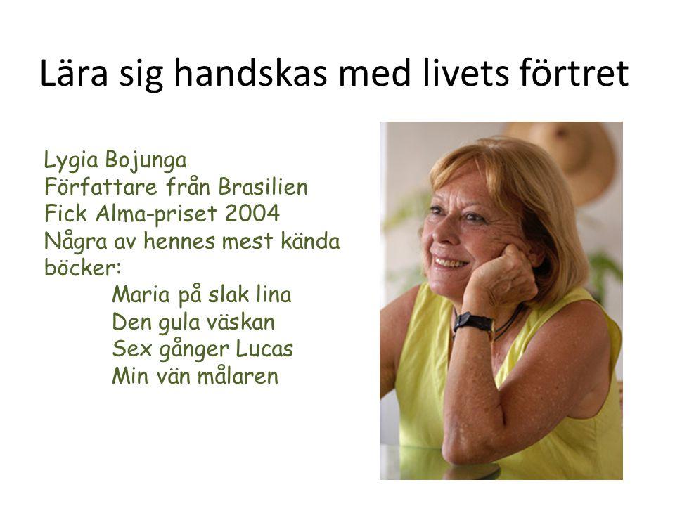 Lära sig handskas med livets förtret Lygia Bojunga Författare från Brasilien Fick Alma-priset 2004 Några av hennes mest kända böcker: Maria på slak li