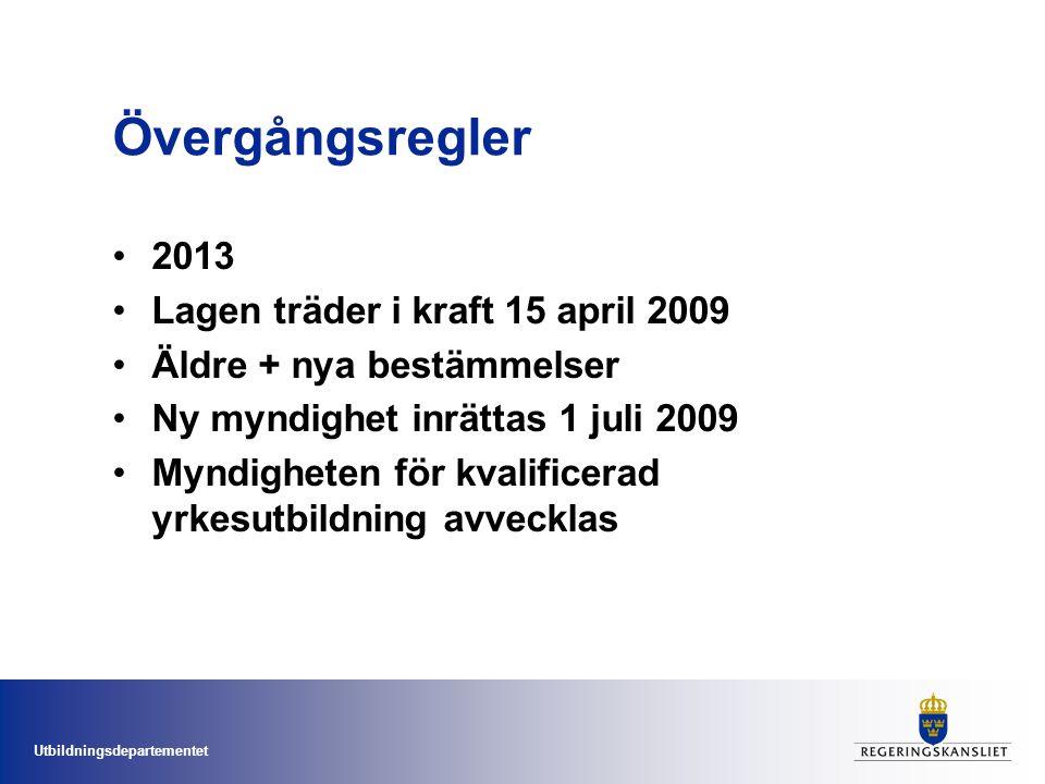 Utbildningsdepartementet Övergångsregler 2013 Lagen träder i kraft 15 april 2009 Äldre + nya bestämmelser Ny myndighet inrättas 1 juli 2009 Myndighete