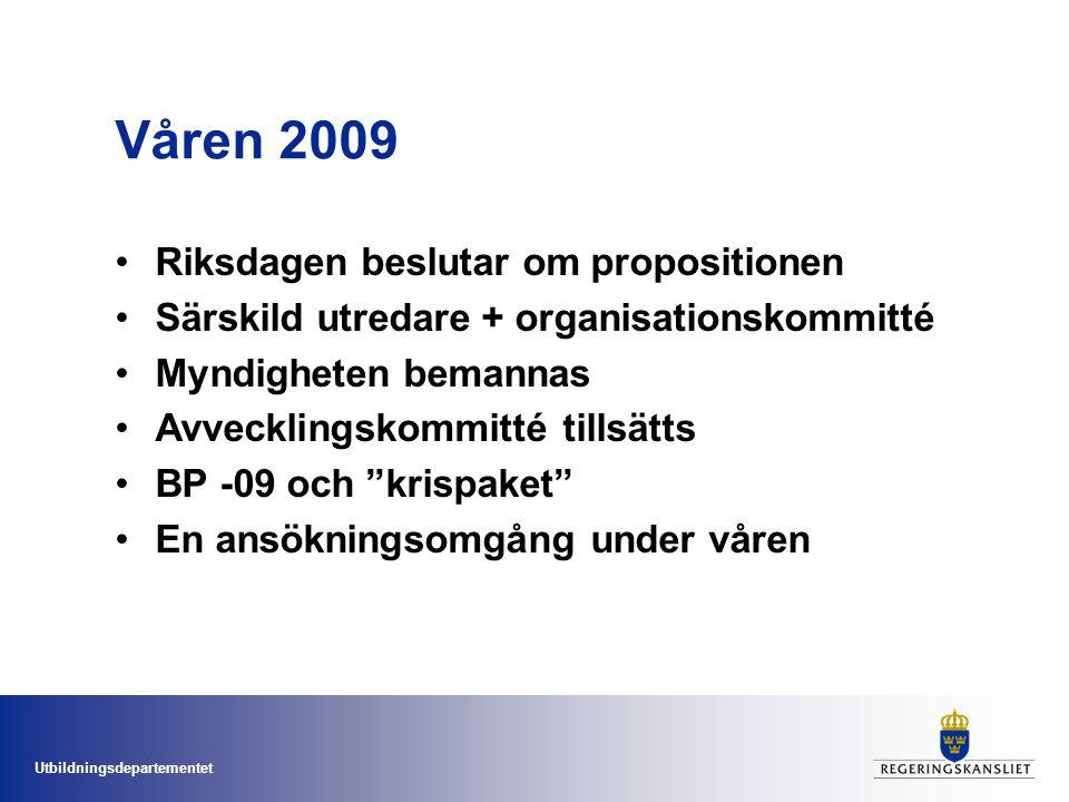 Utbildningsdepartementet Våren 2009 Riksdagen beslutar om propositionen Särskild utredare + organisationskommitté Myndigheten bemannas Avvecklingskommitté tillsätts BP -09 och krispaket En ansökningsomgång under våren