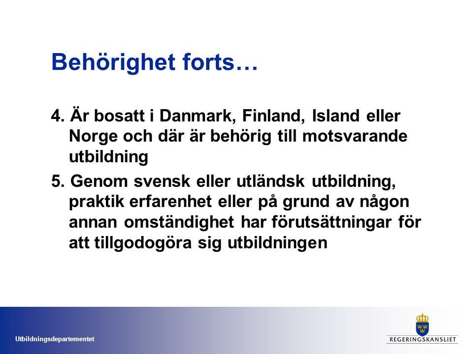 Utbildningsdepartementet Behörighet forts… 4. Är bosatt i Danmark, Finland, Island eller Norge och där är behörig till motsvarande utbildning 5. Genom