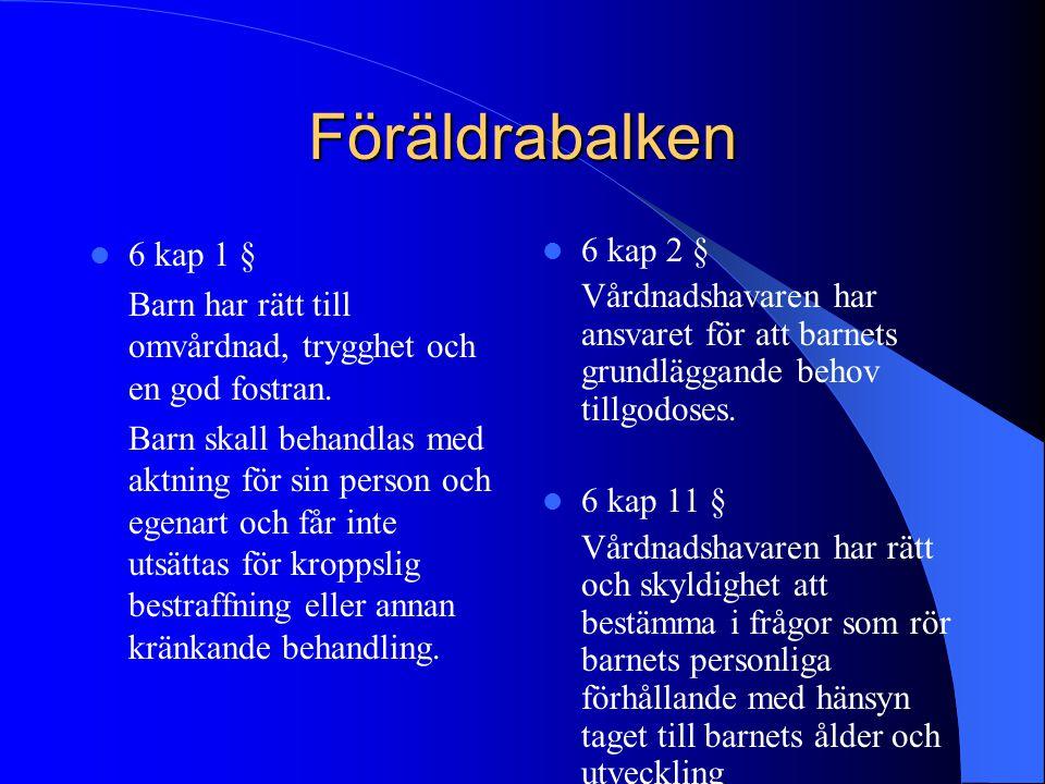 Föräldrabalken 6 kap 1 § Barn har rätt till omvårdnad, trygghet och en god fostran. Barn skall behandlas med aktning för sin person och egenart och få
