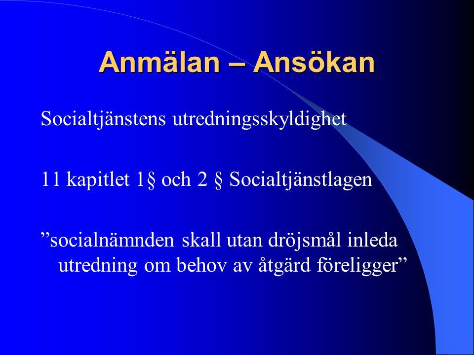 """Anmälan – Ansökan Socialtjänstens utredningsskyldighet 11 kapitlet 1§ och 2 § Socialtjänstlagen """"socialnämnden skall utan dröjsmål inleda utredning om"""