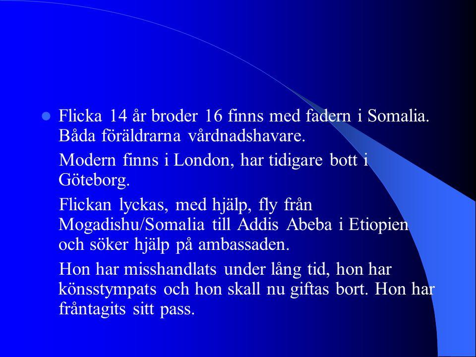 Flicka 14 år broder 16 finns med fadern i Somalia. Båda föräldrarna vårdnadshavare. Modern finns i London, har tidigare bott i Göteborg. Flickan lycka