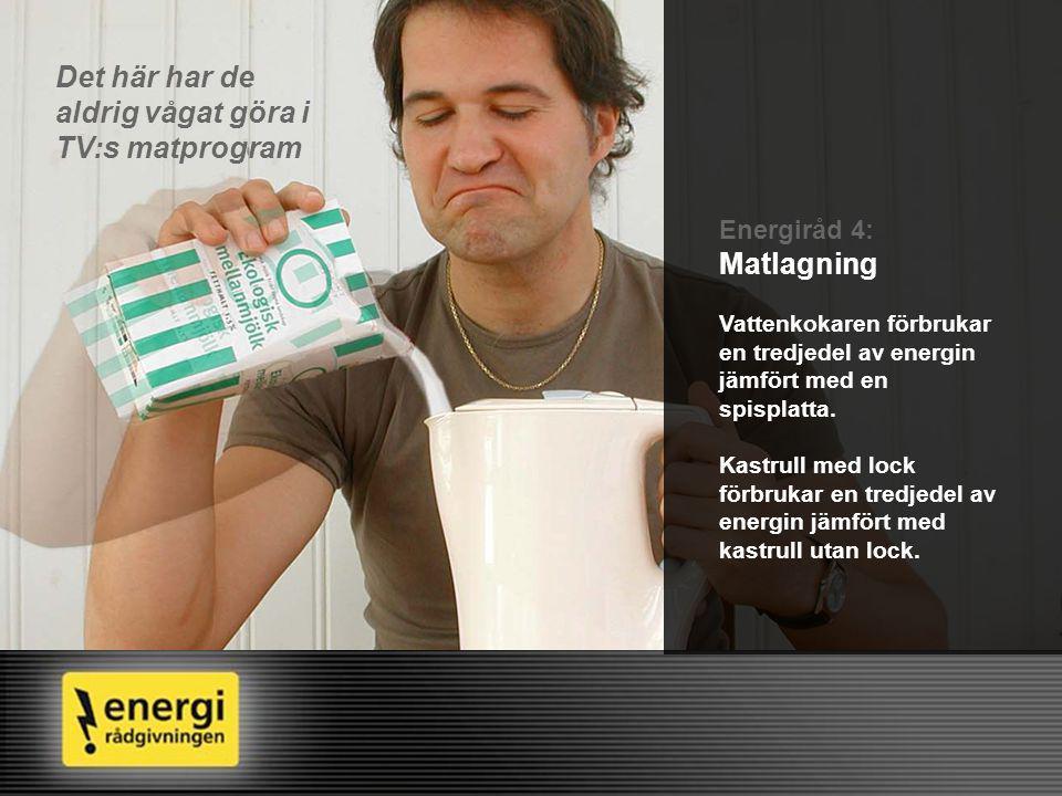 Energiråd 5: Matförvaring Kyl och frys är riktiga energislukare eftersom de står på jämt.