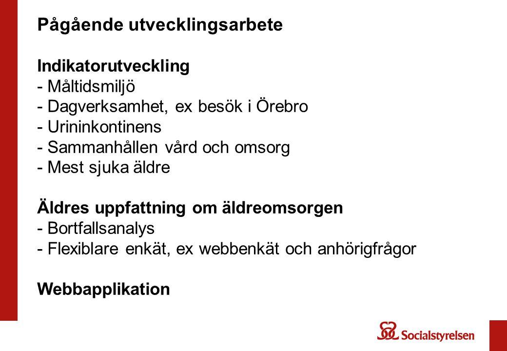 Pågående utvecklingsarbete Indikatorutveckling - Måltidsmiljö - Dagverksamhet, ex besök i Örebro - Urininkontinens - Sammanhållen vård och omsorg - Me