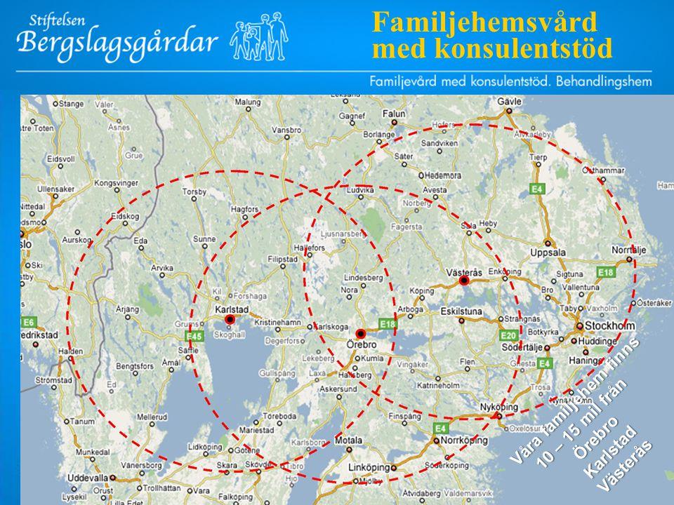 Våra familjehem finns 10 – 15 mil från Våra familjehem finns 10 – 15 mil frånÖrebroKarlstadVästerås Familjehemsvård med konsulentstöd