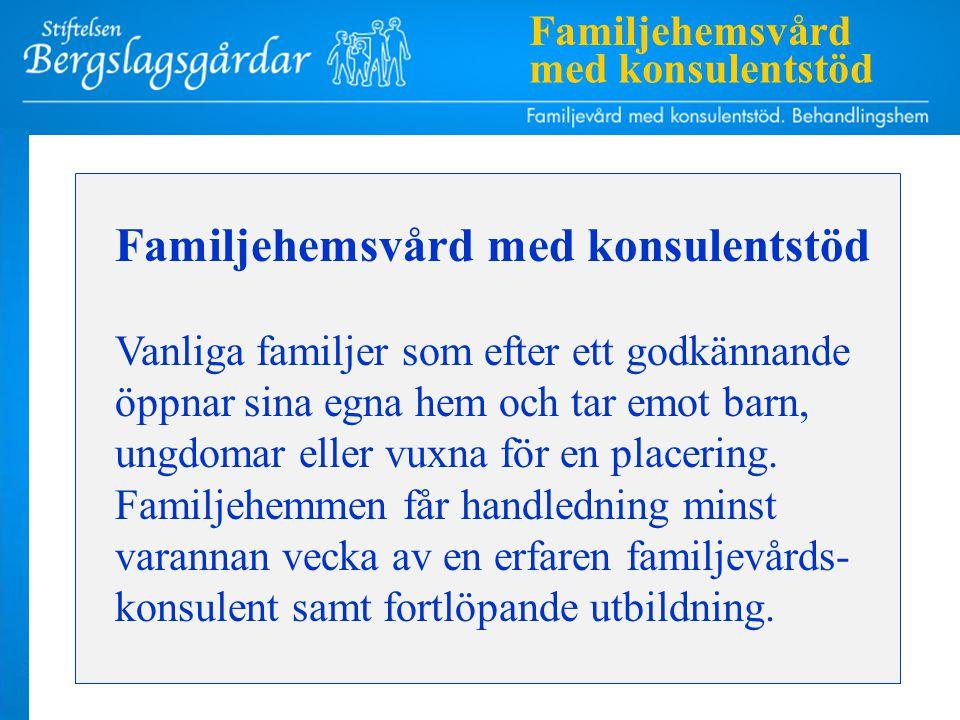 Familjehemsvård med konsulentstöd Vanliga familjer som efter ett godkännande öppnar sina egna hem och tar emot barn, ungdomar eller vuxna för en placering.