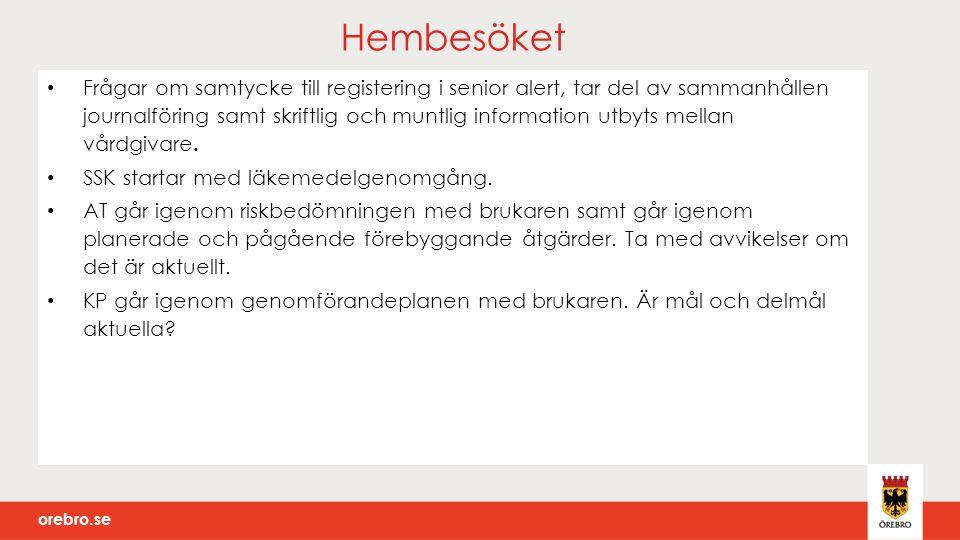 orebro.se Hembesöket Frågar om samtycke till registering i senior alert, tar del av sammanhållen journalföring samt skriftlig och muntlig information