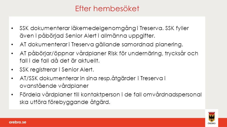 orebro.se Efter hembesöket SSK dokumenterar läkemedelgenomgång i Treserva. SSK fyller även i påbörjad Senior Alert i allmänna uppgifter. AT dokumenter