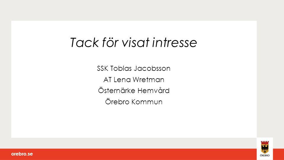orebro.se Tack för visat intresse SSK Tobias Jacobsson AT Lena Wretman Östernärke Hemvård Örebro Kommun