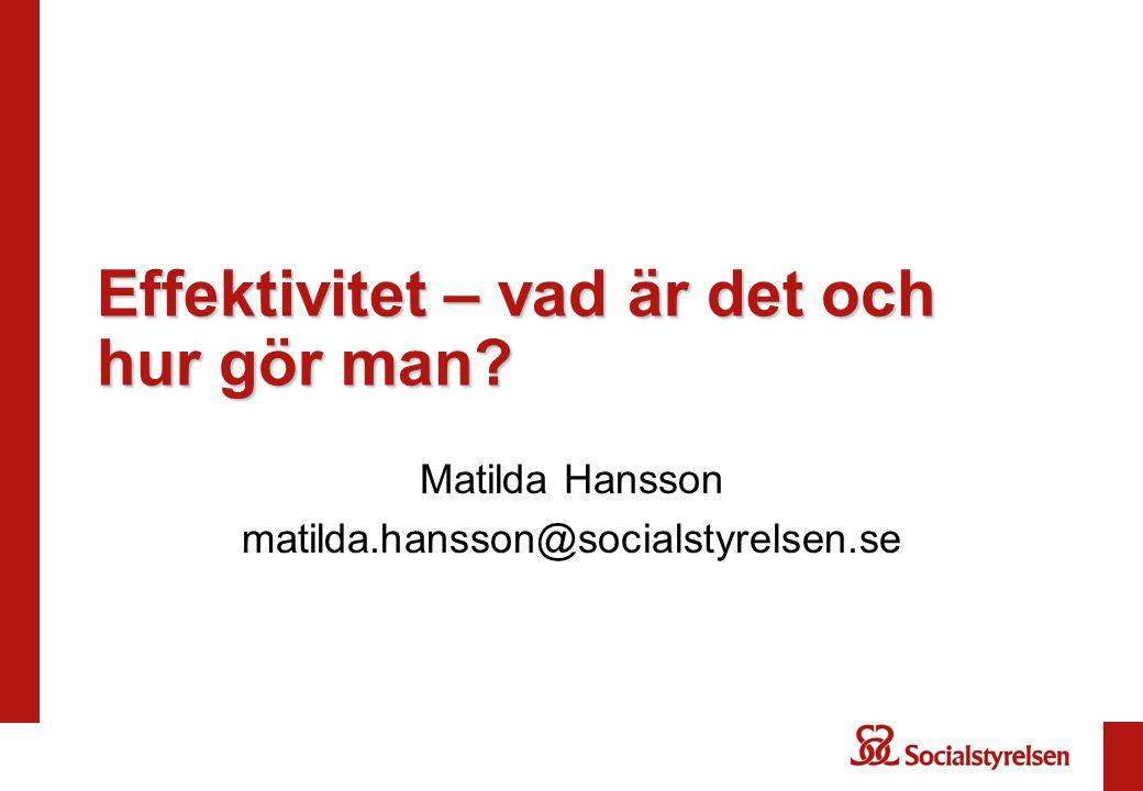 Effektivitet – vad är det och hur gör man? Matilda Hansson matilda.hansson@socialstyrelsen.se