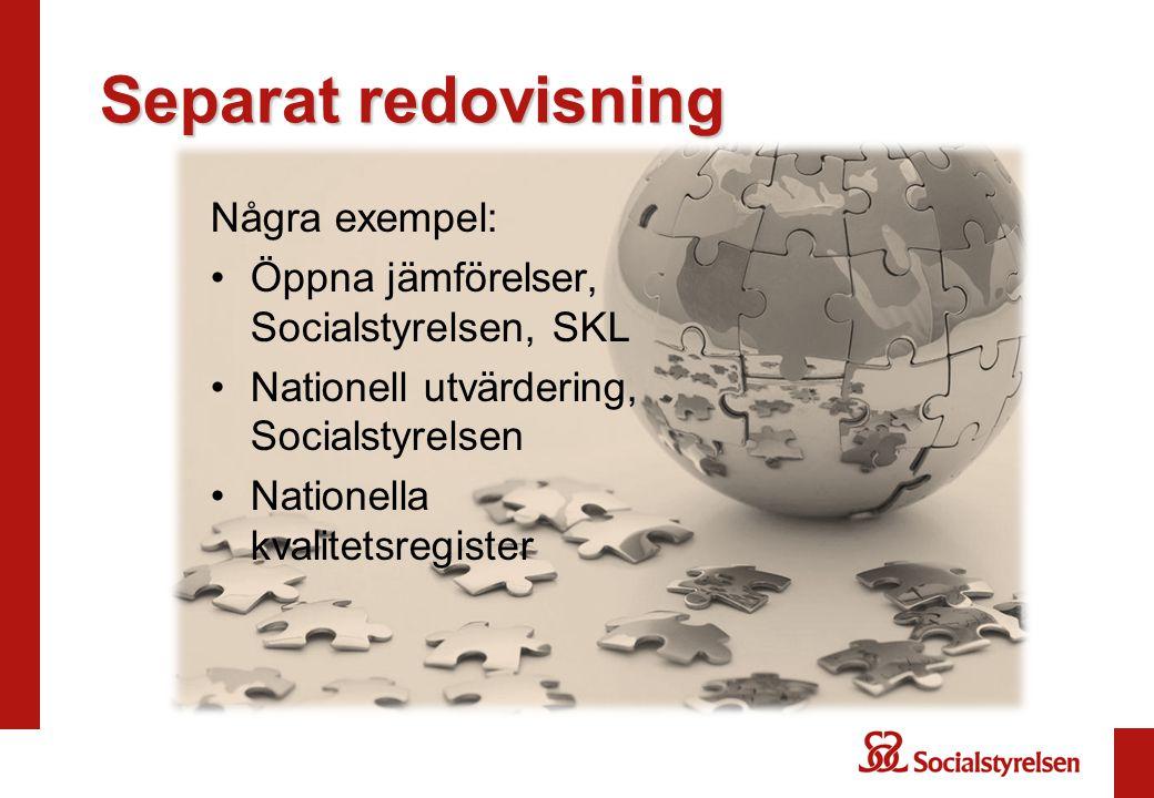 Separat redovisning Några exempel: Öppna jämförelser, Socialstyrelsen, SKL Nationell utvärdering, Socialstyrelsen Nationella kvalitetsregister