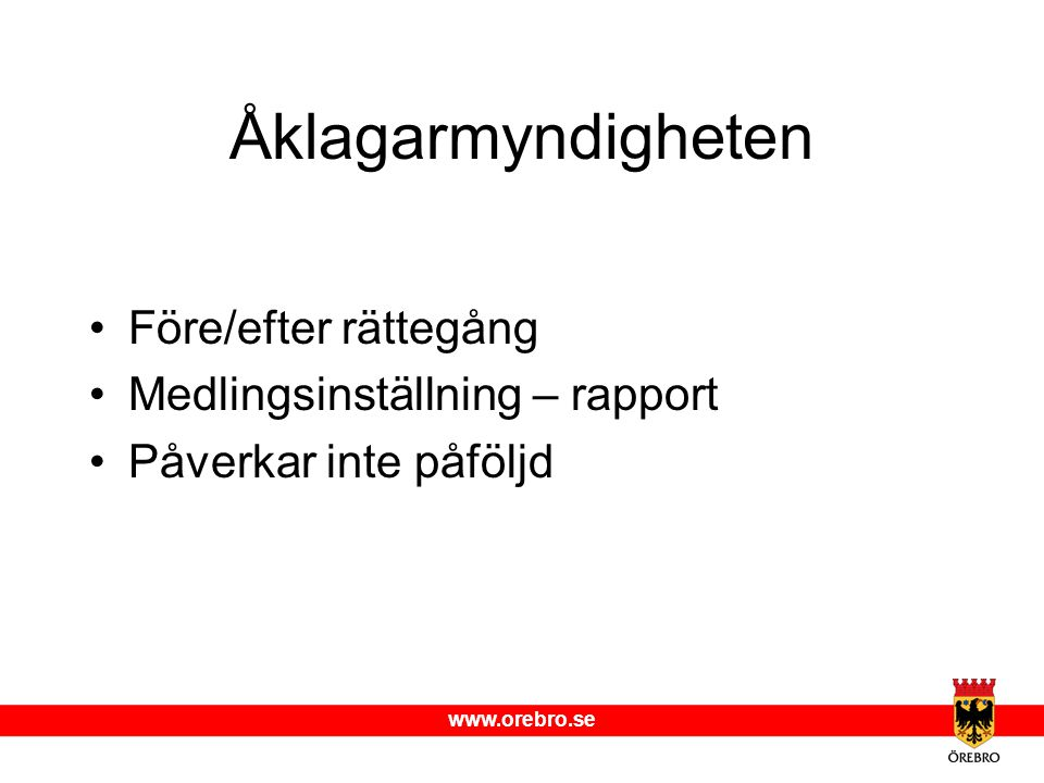 www.orebro.se Förmöten Brottshändelsen Konsekvenser av brottshändelsen Gottgörelse Framtid