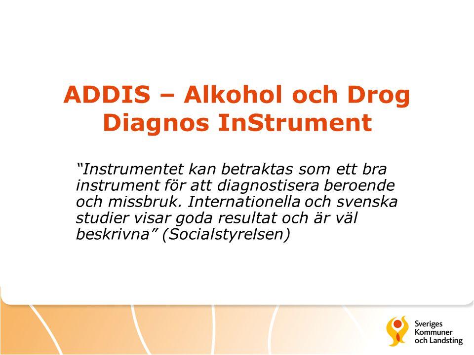 ADDIS ® Alkohol Drog Diagnos InStrument ADDIS och ADDIS-Ung är ett strukturerat intervjuformulär, baserad på ICD-10 och DSM-IV som används för att kartlägga alkohol- och drog problematik och som resulterar i en bedömning/diagnos.