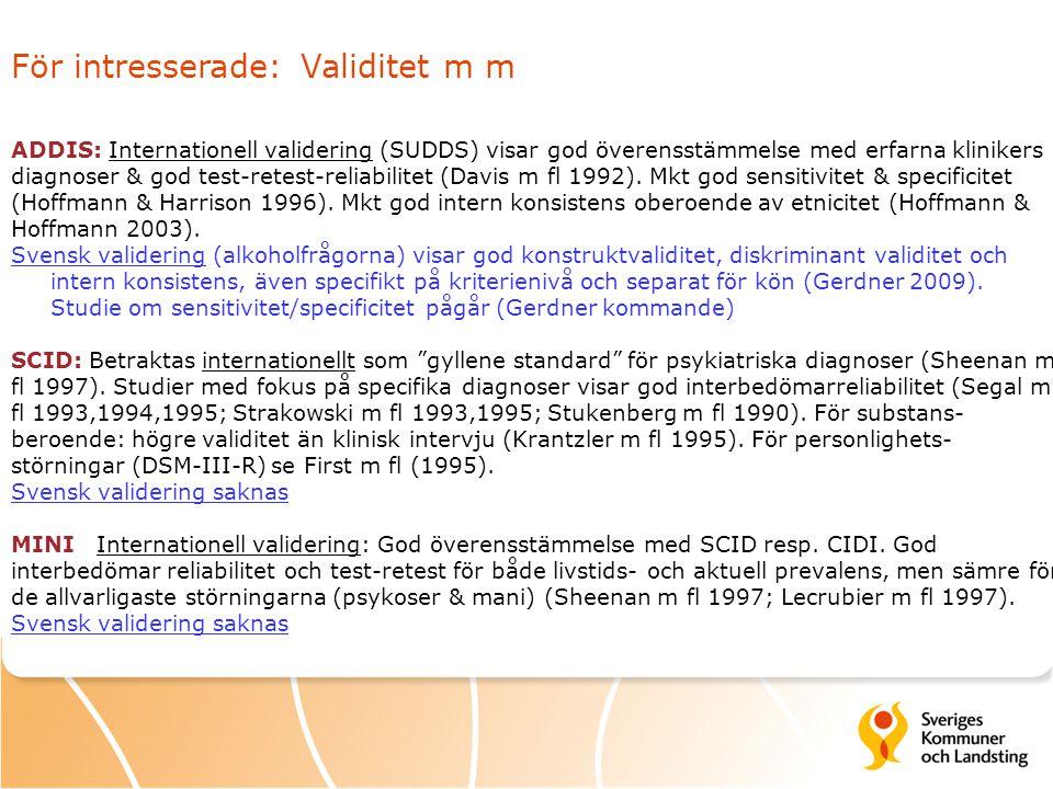 För intresserade: Validitet m m ADDIS: Internationell validering (SUDDS) visar god överensstämmelse med erfarna klinikers diagnoser & god test-retest-