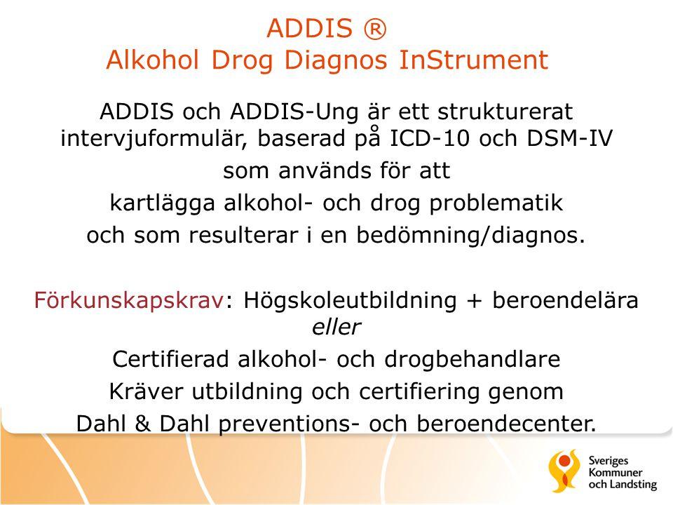 ADDIS ® Alkohol Drog Diagnos InStrument ADDIS och ADDIS-Ung är ett strukturerat intervjuformulär, baserad på ICD-10 och DSM-IV som används för att kar