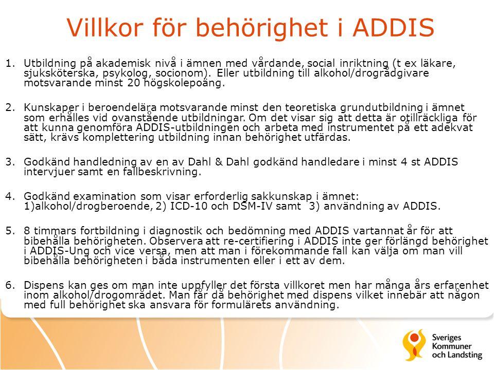 Villkor för behörighet i ADDIS 1.Utbildning på akademisk nivå i ämnen med vårdande, social inriktning (t ex läkare, sjuksköterska, psykolog, socionom)