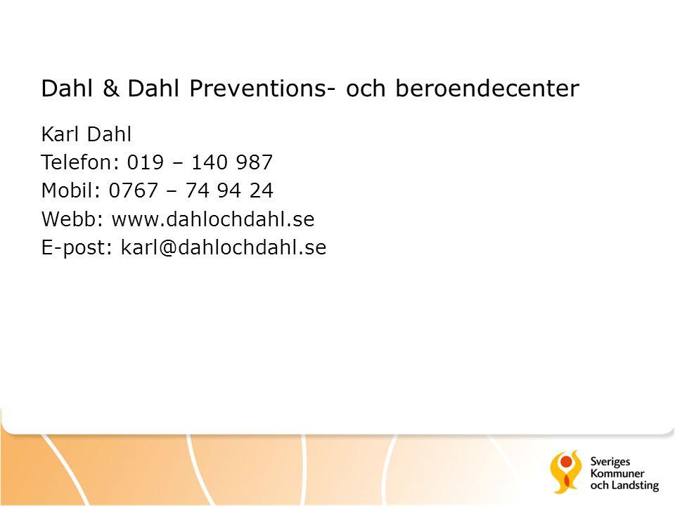 Dahl & Dahl Preventions- och beroendecenter Karl Dahl Telefon: 019 – 140 987 Mobil: 0767 – 74 94 24 Webb: www.dahlochdahl.se E-post: karl@dahlochdahl.