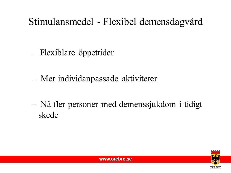 www.orebro.se Stimulansmedel - Flexibel demensdagvård – Flexiblare öppettider – Mer individanpassade aktiviteter – Nå fler personer med demenssjukdom i tidigt skede