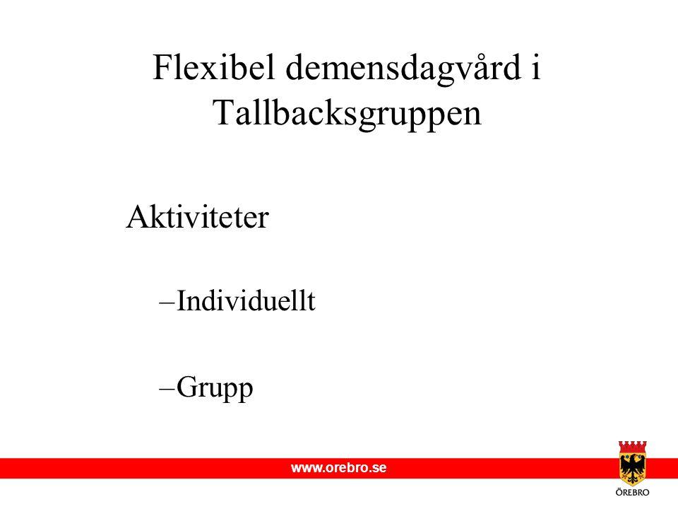 www.orebro.se Aktiviteter –Individuellt –Grupp Flexibel demensdagvård i Tallbacksgruppen