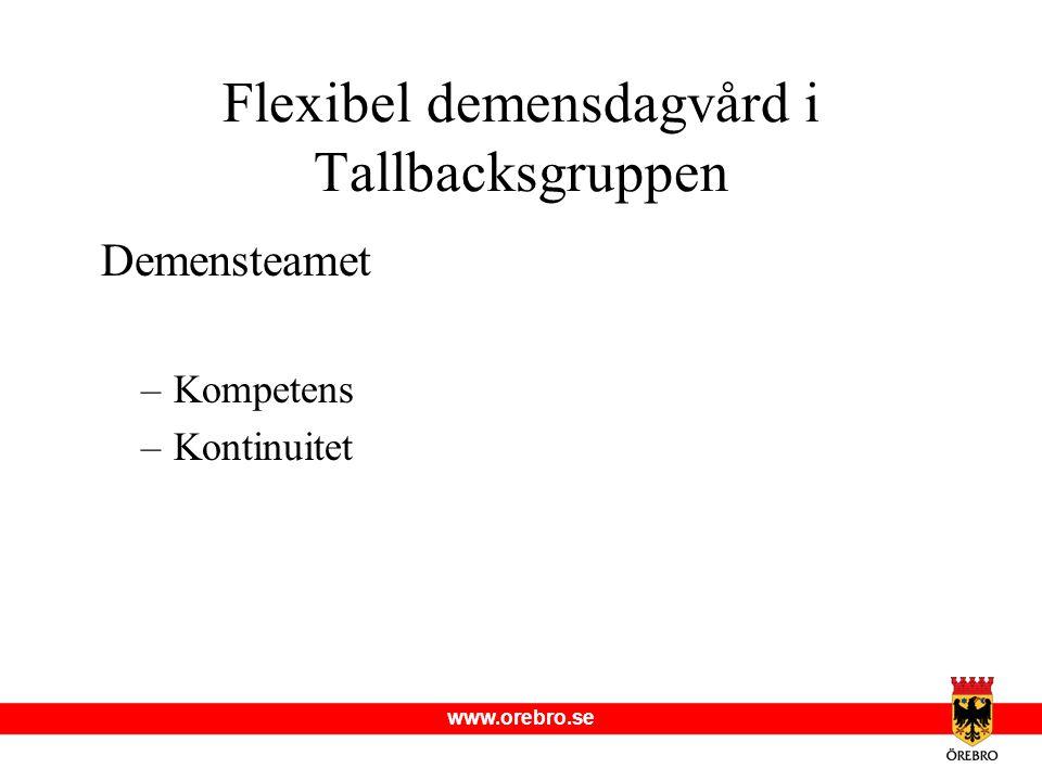 www.orebro.se Demensteamet –Kompetens –Kontinuitet Flexibel demensdagvård i Tallbacksgruppen