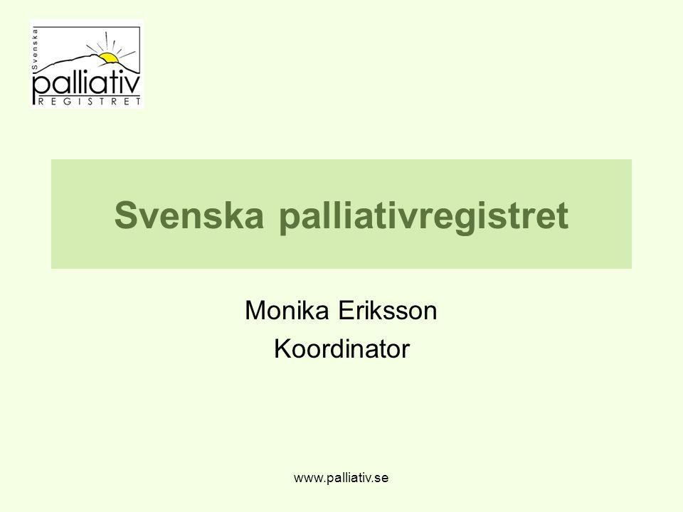 www.palliativ.se Svenska palliativregistret Monika Eriksson Koordinator