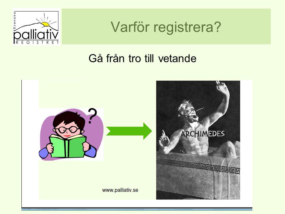 Varför registrera? www.palliativ.se Gå från tro till vetande