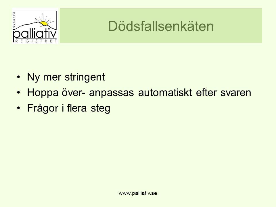 Dödsfallsenkäten Ny mer stringent Hoppa över- anpassas automatiskt efter svaren Frågor i flera steg www.palliativ.se