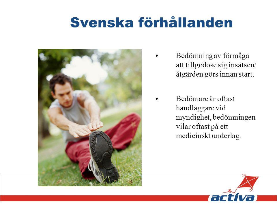 Svenska förhållanden Bedömning av förmåga att tillgodose sig insatsen/ åtgärden görs innan start. Bedömare är oftast handläggare vid myndighet, bedömn