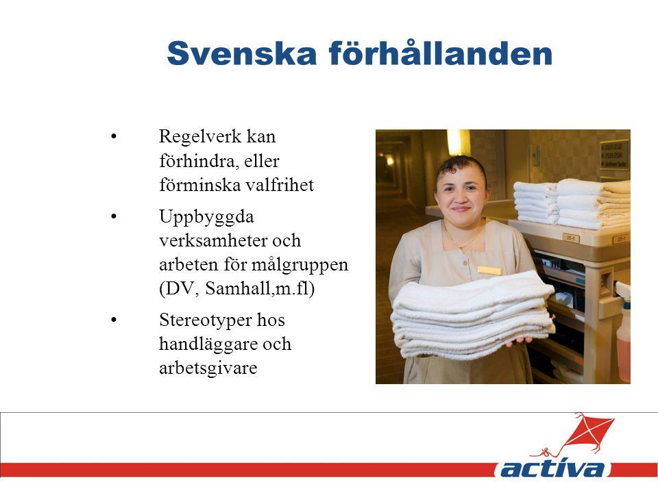 Svenska förhållanden Regelverk kan förhindra, eller förminska valfrihet Uppbyggda verksamheter och arbeten för målgruppen (DV, Samhall,m.fl) Stereotyp