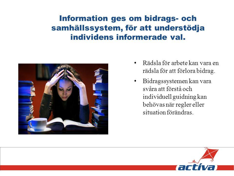Information ges om bidrags- och samhällssystem, för att understödja individens informerade val. Rädsla för arbete kan vara en rädsla för att förlora b
